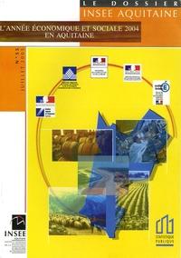 Elisabeth Nadeau et Jean-Pierre Duban - Le dossier INSEE Aquitaine N° 55, Juillet 2005 : L'année économique et sociale 2004 en Aquitaine.