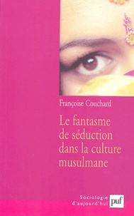 Françoise Couchard - Le fantasme de séduction dans la culture musulmane - Mythes et représentations sociales.