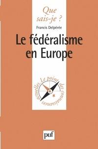 Francis Delpérée - Le fédéralisme en Europe.