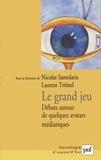 Nicolas Santolaria et Laurent Trémel - Le grand jeu - Débats autour de quelques avatars médiatiques.