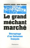David Thesmar et Augustin Landier - Le Grand Méchant Marché - Décryptage d'un fantasme français.