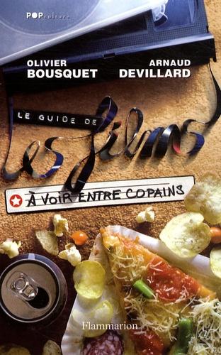 Olivier Bousquet et Arnaud Devillard - Le Guide de les films à voir entre copains - 104 Films pour une année de week-ends vidéo.