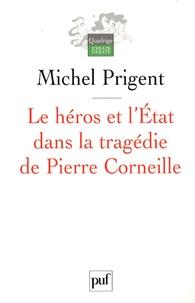 Michel Prigent - Le héros et l'Etat dans la tragédie de Pierre Corneille.