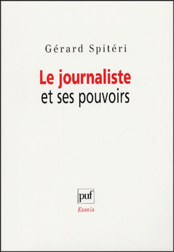 Gérard Spitéri - Le journaliste et ses pouvoirs.