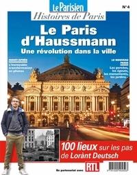 Rafael Pic - Le Parisien Histoires de Paris N° 4 : Le Paris d'Haussmann, une révolution dans la ville - 100 lieux sur les pas de Lorànt Deutsch.