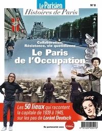 Rafael Pic - Le Parisien Histoires de Paris N° 8, Mai 2019 : Le Paris de l'Occupation - Collaboration, Résistance, vie quotidienne.