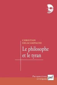 Christian Delacampagne - Le philosophe et le tyran. - Histoire d'une illusion.