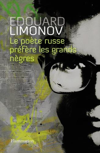 Edouard Limonov - Le poête russe préfère les grands nègres.
