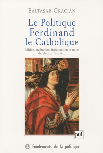 Baltasar Gracian - Le Politique, Ferdinand le Catholique.