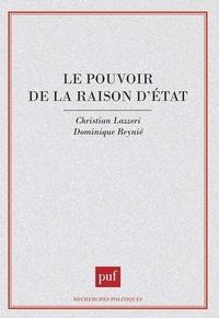 Christian Lazzeri et Dominique Reynié - Le pouvoir de la raison d'Etat.