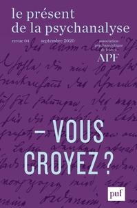 PUF - Le présent de la psychanalyse N° 4, août 2020 : Vous croyez ?.