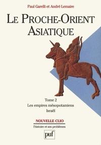 Paul Garelli et André Lemaire - Le Proche-Orient asiatique - Tome 2, Les empires mésopotamiens, Israël.