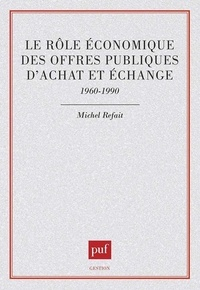Michel Refait - Le rôle économique des offres publiques d'achat et d'échange, 1960-1990.