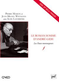 Pierre Masson et Jean-Michel Wittmann - Le roman somme d'André Gide - Les Faux-monnayeurs.
