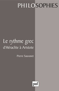 Pierre Sauvanet - Le rythme grec, d'Héraclite à Aristote.