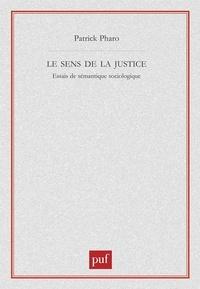 Patrick Pharo - Le sens de la justice - Essais de sémantique sociologique.