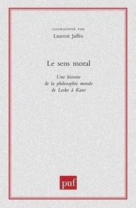 Laurent Jaffro - Le sens moral. - Une histoire de la philosophie morale de Locke à Kant.
