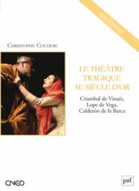Christophe Couderc - Le théâtre tragique au Siècle d'Or - Cristobal de Virués, Lope de Vega, Calderon de la Barca.