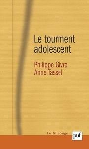 Philippe Givre et Anne Tassel - Le tourment adolescent - Pour une théorisation de la puberté psychique.