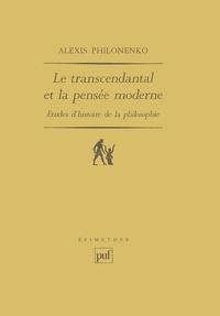 Alexis Philonenko - Le Transcendantal et la pensée moderne - Études d'histoire de la philosophie.