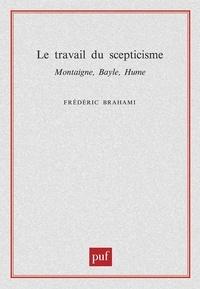 Frédéric Brahami - Le travail du scepticisme. - Montaigne, Bayle, Hume.