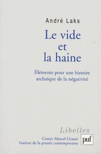 André Laks - Le vide et la haine - Eléments pour une histoire archaïque de la négativité.