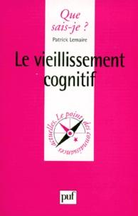 Patrick Lemaire - Le vieillissement cognitif.