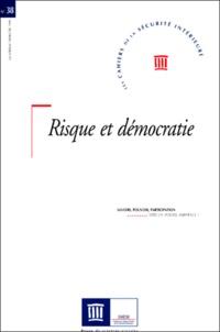 Frédéric Ocqueteau et  Collectif - Les Cahiers de la Sécurité Intérieure N° 38, 4ème trimestr : Risque et démocratie.