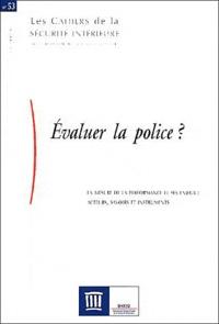 Carrol Tange et Jérôme Ferret - Les Cahiers de la Sécurité Intérieure N° 53, 3e trimestre : Evaluer la police ? - La mesure de la performance et ses enjeux ?.