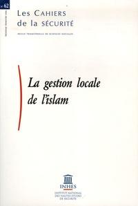 INHES - Les Cahiers de la sécurité N° 62, 3e trimestre : La gestion locale de l'islam.