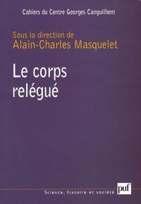 Alain-Charles Masquelet et Claude-Olivier Doron - Les Cahiers du Centre Georges-Canguilhem N° 1 : Le corps relégué.