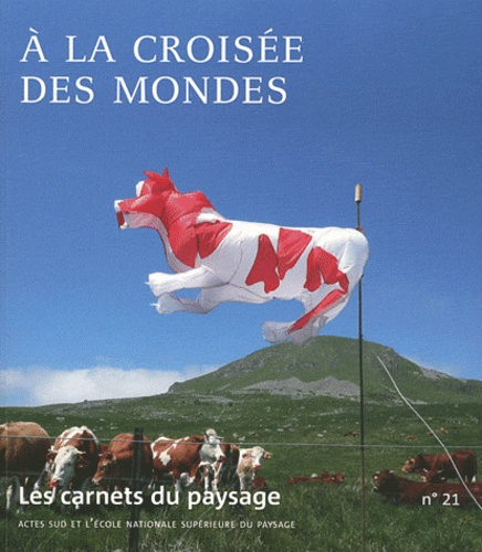 Les carnets du paysage N° 21 A la croisée des mondes