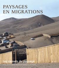 Jean-Marc Besse - Les carnets du paysage N° 23 : Paysages en migrations.