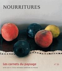 Jean-Marc Besse et Gilles A. Tiberghien - Les carnets du paysage N° 25 : Nourritures.