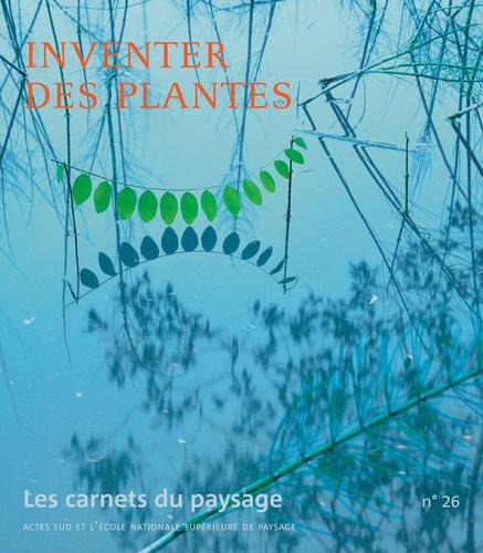 Les carnets du paysage N° 26 Inventer des plantes