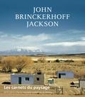 Jean-Marc Besse et Vincent Piveteau - Les carnets du paysage N° 30, automne 2016 : John Brinckerhoff Jackson.