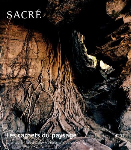 Les carnets du paysage N° 31, printemps 201 Sacré