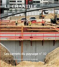 Jean-Marc Besse et Gilles A. Tiberghien - Les carnets du paysage N° 32, automne 2017 : Le chantier.