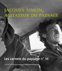 Jean-Marc Besse et Gilles A. Tiberghien - Les carnets du paysage N° 38 : Jacques Simon, agitateur du paysage.