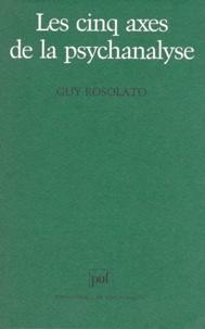 Guy Rosolato - Les cinq axes de la psychanalyse.