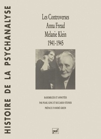 Pearl King et Riccardo Steiner - Les controverses Anna Freud-Melanie Klein.