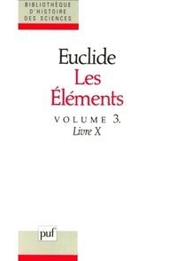Euclide - Les éléments - Volume 3, Livre 10 : grandeurs commensurables et incommensurables, classification des lignes irrationnelles.