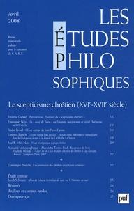 Frédéric Gabriel et Emmanuel Naya - Les études philosophiques N° 2, Avril 2008 : Le scepticisme chrétien (XVIe-XVIIe siècle).