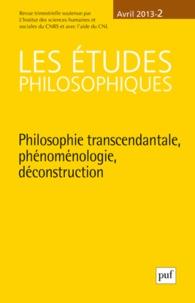 Claudia Serban et Augustin Dumont - Les études philosophiques N° 2, Avril 2013 : Philosophie transcendantale, phénoménologie, déconstruction.