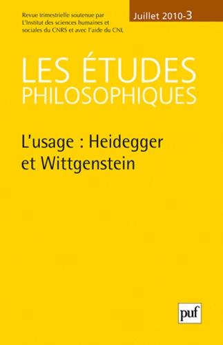 Françoise Dastur et Jean-Claude Monod - Les études philosophiques N° 3, Juillet 2010 : L'usage : Heidegger et Wittgenstein.