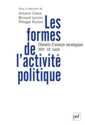 Les formes de l'activité politique. Eléments d'analyse sociologique, du XVIIIe siècle à nos jours