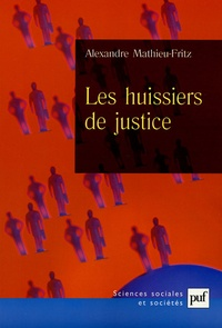 Alexandre Mathieu-Fritz - Les huissiers de justice.