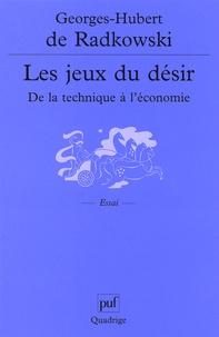 Georges-Hubert de Radkowski - Les jeux du désir. - De la technique à l'économie.