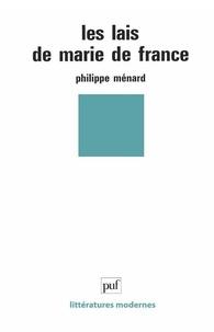 Philippe Ménard - Les lais de Marie de France - Contes d'amour et d'aventures du Moyen Age.