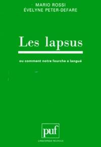 Evelyne Peter-Defare et Mario Rossi - Les lapsus ou Comment notre fourche a langué.